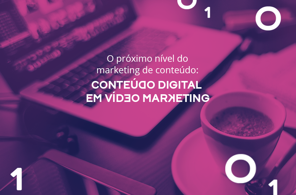 O próximo nível do marketing de conteúdo: conteúdo digital em vídeo marketing