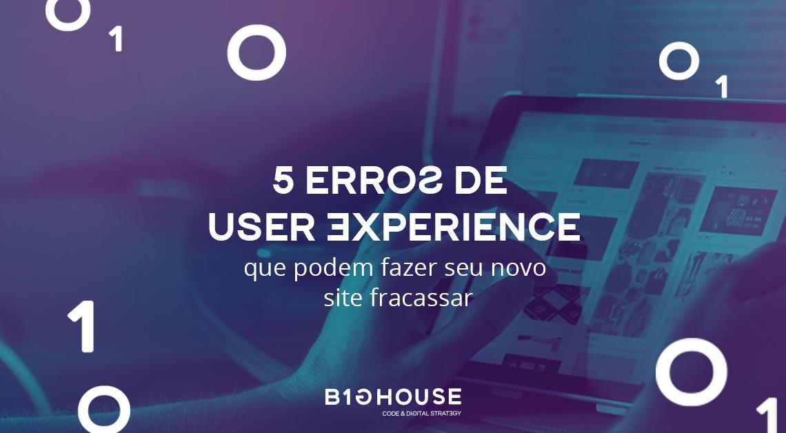 5 erros de User Experience que podem fazer seu novo site fracassar
